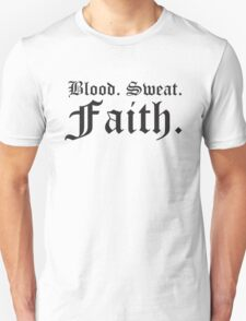 Blood, Sweat, Faith.  T-Shirt