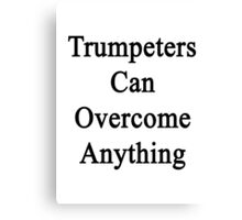 Trumpeters Can Overcome Anything  Canvas Print