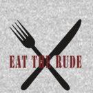Eat The Rude (Black) by FandomsFriend