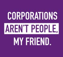 Corporations Aren't People by johnpicha