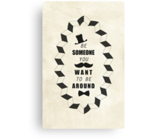 Be Someone You Want to be Around Quotes Canvas Print