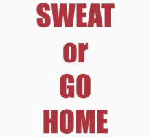 SWEAT or GO HOME Kids Tee