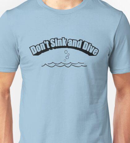 Dive Dont sink and dive Scuba diving Unisex T-Shirt