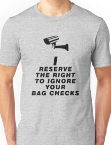 I reserve the right to ignore your bag checks Unisex T-Shirt