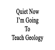 Quiet Now I'm Going To Teach Geology  Photographic Print