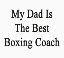 My Dad Is The Best Boxing Coach  by supernova23