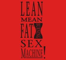 Lean Mean Fat Burning Sex Machine! by Loftworks