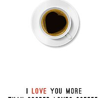 I Love You More Than Cooper Loves Coffee by Pieter Dom