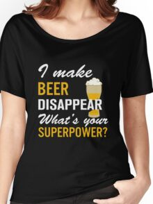 I Make Beer Disappear Women's Relaxed Fit T-Shirt