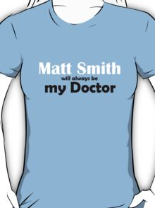 Matt Smith will always be my Doctor T-Shirt