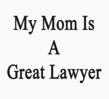 My Mom Is A Great Lawyer  by supernova23