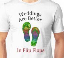 Weddings Are Better In Flip Flops Unisex T-Shirt