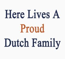 Here Lives A Proud Dutch Family  by supernova23