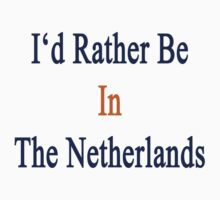 I'd Rather Be In The Netherlands  by supernova23
