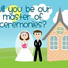 Will You Be Our Master Of Ceremonies? by Emma Holmes