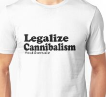 Legalize Cannibalism  Unisex T-Shirt