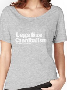 Legalize Cannibalism white Women's Relaxed Fit T-Shirt