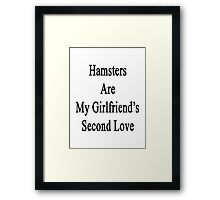 Hamsters Are My Girlfriend's Second Love  Framed Print