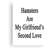 Hamsters Are My Girlfriend's Second Love  Canvas Print