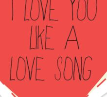 I Love You Like A Love Song Sticker