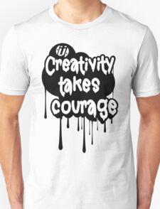 Creativity Takes Courage B&W T-Shirt