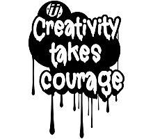 Creativity Takes Courage B&W Photographic Print