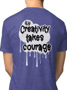 Creativity Takes Courage Black Text White BG Tri-blend T-Shirt
