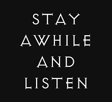Stay awhile and listen. Unisex T-Shirt