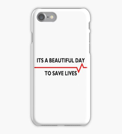 Its a beautiful day to save lives - for light iPhone Case/Skin