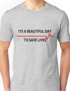 Its a beautiful day to save lives - for light Unisex T-Shirt