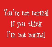 You're Not Normal If You Think I'm Not Normal Kids Clothes