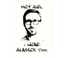 Hey Girl, I Wear Glasses Too. Art Print