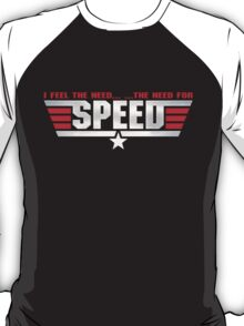 I Feel The Need.. ..The Need For Speed T-Shirt