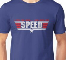 I Feel The Need.. ..The Need For Speed Unisex T-Shirt