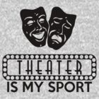 Theater is my Sport by mmuldoon