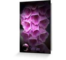 Moody Foxgloves card with Text (With Love) Greeting Card