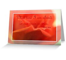 What Time I Am Afraid I Will Trust In Thee Greeting Card