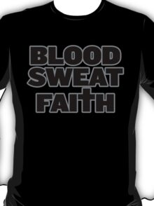 Blood, Sweat, Faith (bold, black) T-Shirt