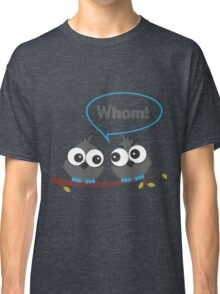 Whom Classic T-Shirt