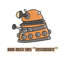 Baby Dalek says Exterminate by themoderngeek