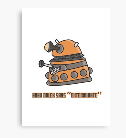Baby Dalek says Exterminate Canvas Print