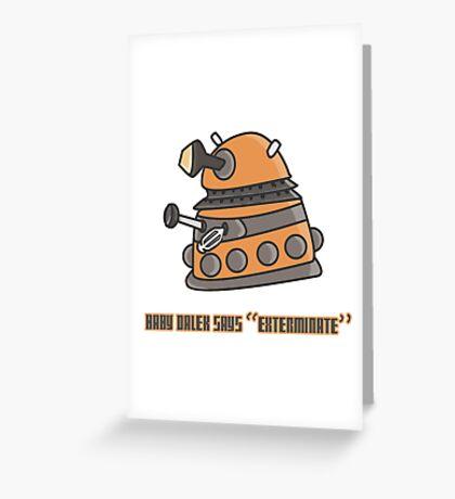 Baby Dalek says Exterminate Greeting Card