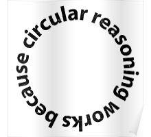 Circular reasoning works because Poster