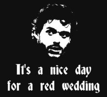It's a nice day for a red wedding by ashedgreg