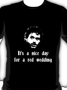 It's a nice day for a red wedding T-Shirt