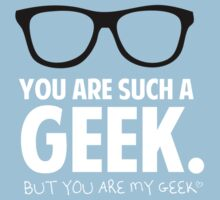 You are my geek by themoderngeek
