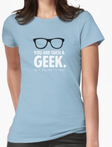 You are my geek T-Shirt