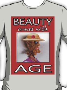 BEAUTY COMES WITH AGE T-Shirt