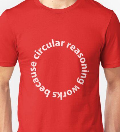 Circular reasoning works because Unisex T-Shirt