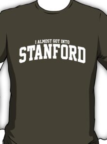 I Almost Got Into Stanford! T-Shirt